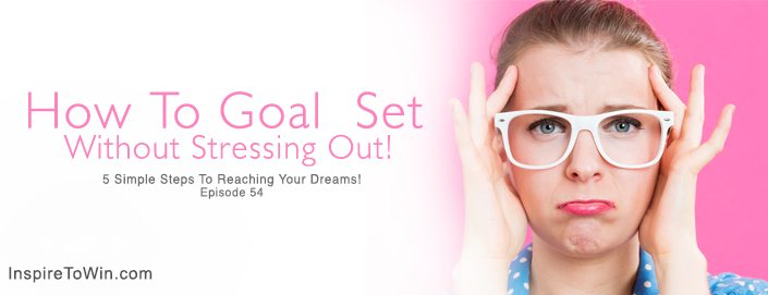 How To Goal Set Without Stressing Out