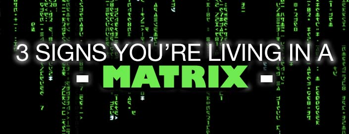 3 Signs You're Living In A Matrix